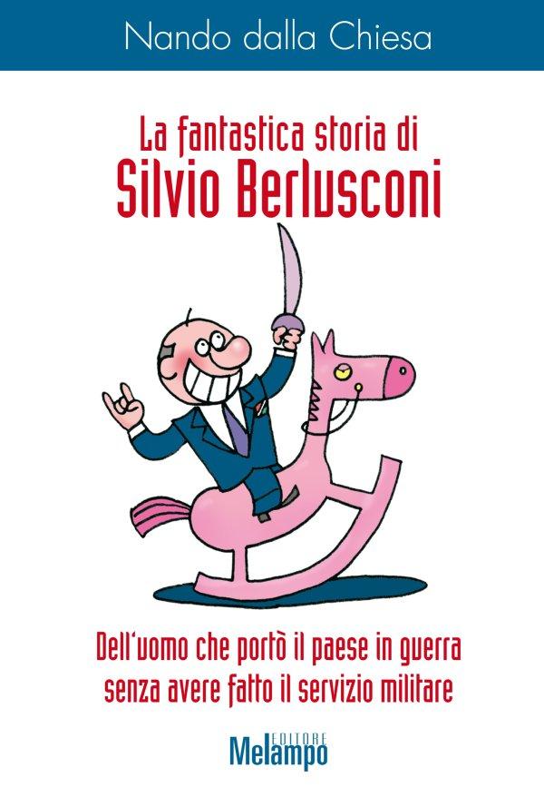 La fantastica storia di Silvio Berlusconi
